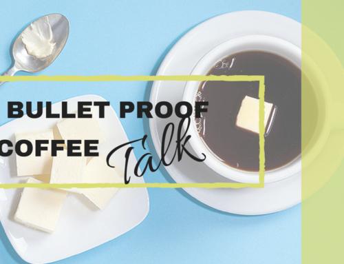 Bullet Proof Coffee Talk
